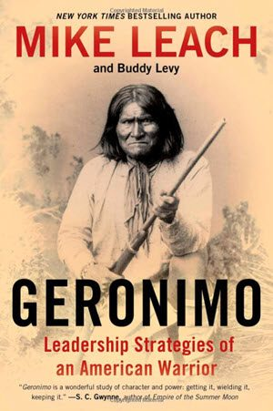Geronimo - Leadership Strategies of an American Warrior by Leach and Levy
